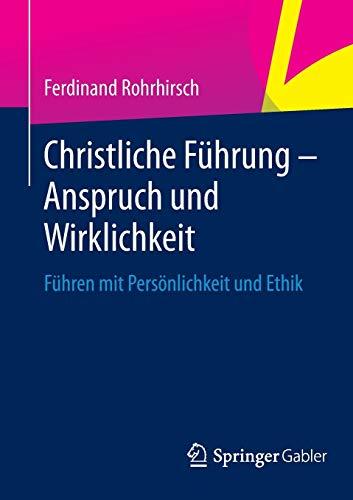 Christliche Führung - Anspruch und Wirklichkeit: Führen mit Persönlichkeit und Ethik
