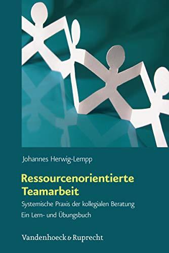Ressourcenorientierte Teamarbeit: Systemische Praxis der kollegialen Beratung. Ein Lern-...