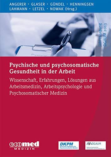 Psychische und psychosomatische Gesundheit in der Arbeit: Wissenschaft, Erfahrungen und...