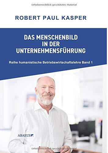Das Menschenbild in der Unternehmensführung (Reihe Humanistische...