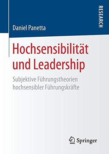Hochsensibilität und Leadership: Subjektive Führungstheorien hochsensibler...