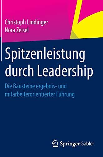 Spitzenleistung durch Leadership: Die Bausteine ergebnis- und mitarbeiterorientierter...
