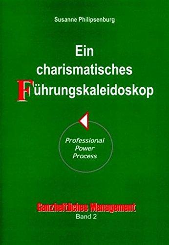 Ein charismatisches Führungs-Kaleidoskop (Ganzheitliches Management)