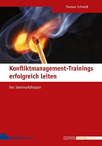 Konfliktmanagement-Trainings erfolgreich leiten (Edition Training aktuell)