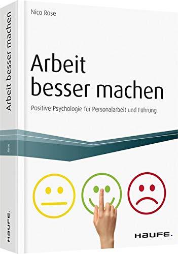 Arbeit besser machen - inkl. Arbeitshilfen online: Positive Psychologie für...