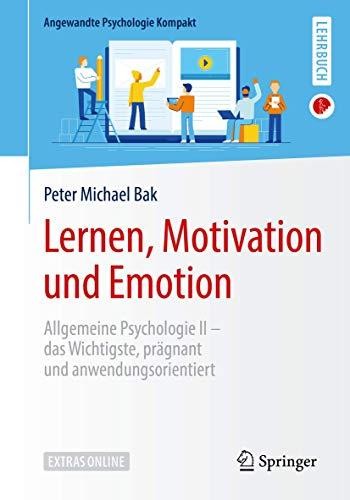 Lernen, Motivation und Emotion: Allgemeine Psychologie II – das Wichtigste, prägnant...