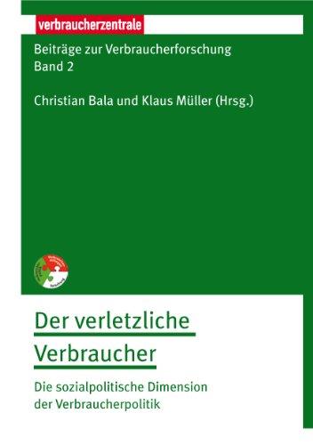Beiträge zur Verbraucherforschung Band 2 Der verletzliche Verbraucher: Die...