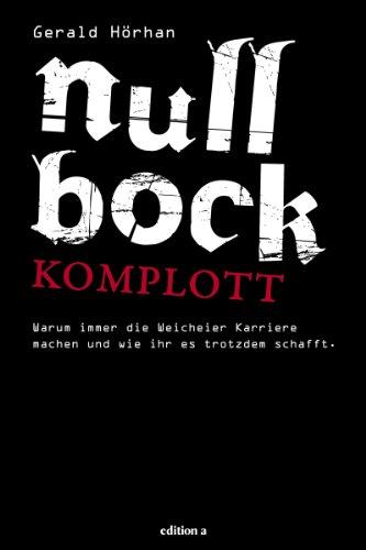 Null Bock Komplott: Warum immer die Weicheier Karriere machen und wie ihr es trotzdem...