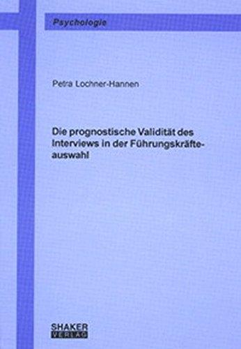 Die prognostische Validität des Interviews in der Führungskräfteauswahl (Berichte aus...