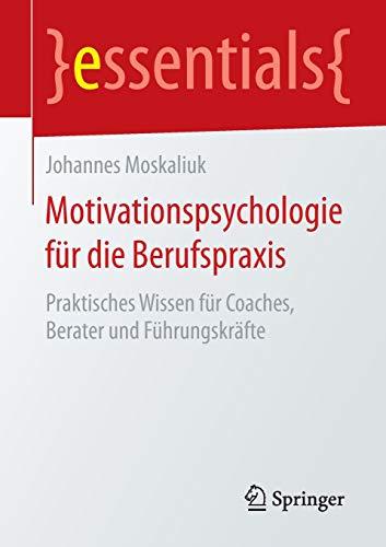 Motivationspsychologie für die Berufspraxis: Praktisches Wissen für Coaches, Berater und...