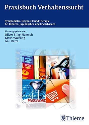 Praxisbuch Verhaltenssucht: Symptomatik, Diagnostik und Therapie bei Kindern, Jugendlichen...