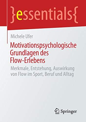 Motivationspsychologische Grundlagen des Flow-Erlebens: Merkmale, Entstehung, Auswirkung...