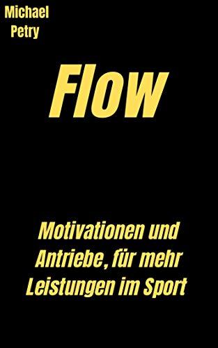 Flow: Motivationen und Antriebe, für mehr Leistungen im Sport.
