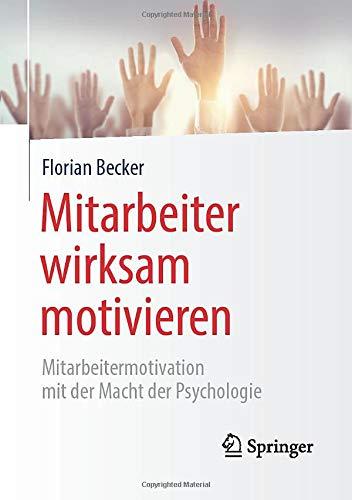 Mitarbeiter wirksam motivieren: Mitarbeitermotivation mit der Macht der Psychologie
