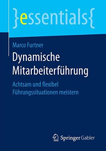 Dynamische Mitarbeiterführung: Achtsam und flexibel Führungssituationen meistern...
