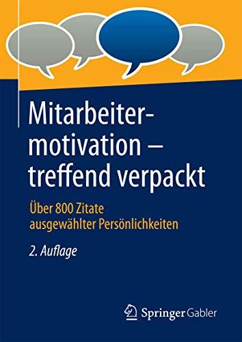 Mitarbeitermotivation - treffend verpackt: Über 800 Zitate ausgewählter...