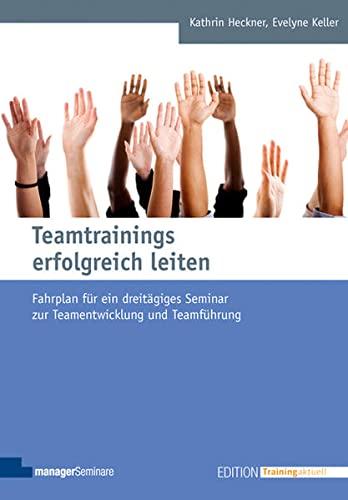 Teamtrainings erfolgreich leiten: Fahrplan für ein dreitägiges Seminar zur...