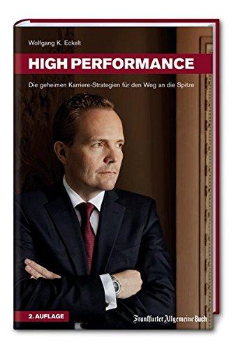 High Performance. Die geheimen Karriere-Strategien für den Weg an die Spitze....