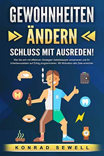 GEWOHNHEITEN ÄNDERN - Schluss mit Ausreden!: Wie Sie sich mit effektiven Strategien...