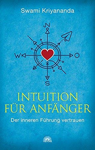 Intuition für Anfänger: Der inneren Führung vertrauen