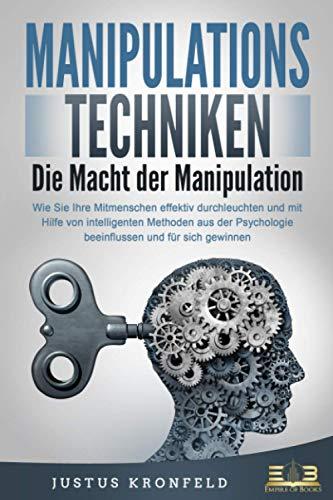 MANIPULATIONSTECHNIKEN - Die Macht der Manipulation: Wie Sie Ihre Mitmenschen effektiv...