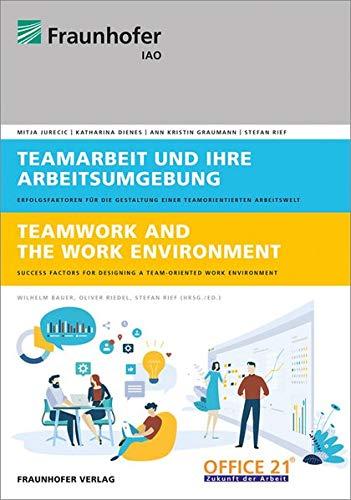 Teamarbeit und ihre Arbeitsumgebung.: Erfolgsfaktoren für die Gestaltung einer...
