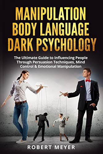 Manipulation Body Language Dark Psychology: The Ultimate Guide to Influencing People...