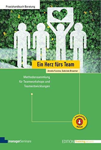 Ein Herz fürs Team: Methodensammlung für Teamworkshops und Teamentwicklungen (Edition...