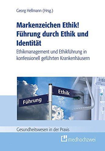 Markenzeichen Ethik! Führung durch Ethik und Identität: Ethikmanagement und...