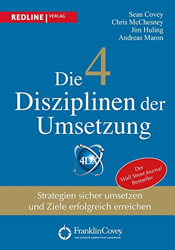 Die 4 Disziplinen der Umsetzung: Strategien sicher umsetzen und Ziele erfolgreich...