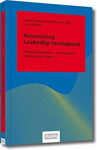 Reinventing Leadership Development: Führungstheorien – Leitkonzepte – radikal neue...