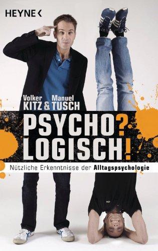 Psycho? Logisch!: Nützliche Erkenntnisse der Alltagspsychologie
