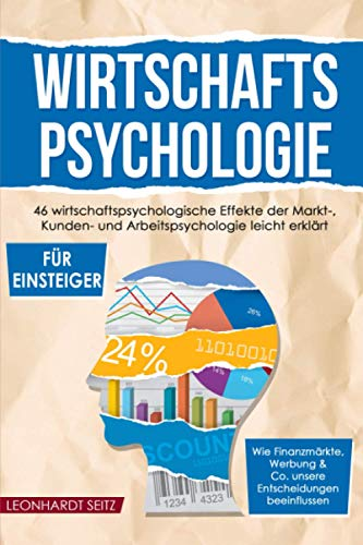 Wirtschaftspsychologie für Einsteiger: 46 wirtschaftspsychologische Effekte der Markt-,...
