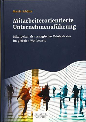 Mitarbeiterorientierte Unternehmensführung: Mitarbeiter als strategischer Erfolgsfaktor...