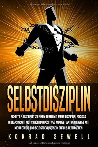 SELBSTDISZIPLIN: Schritt für Schritt zu einem Leben mit mehr Disziplin, Fokus &...