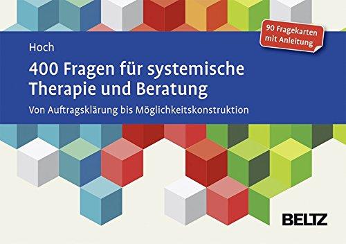 400 Fragen für systemische Therapie und Beratung: Von Auftragsklärung bis...