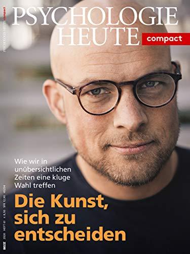 Psychologie Heute Compact 61: Die Kunst, sich zu entscheiden: Wie wir in...