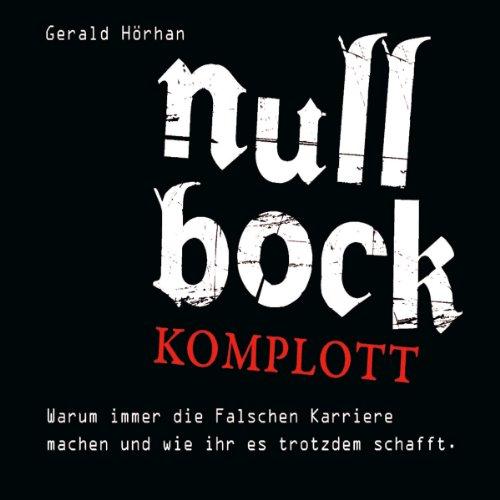 Null Bock Komplott: Warum immer die Falschen Karriere machen und wie ihr es trotzdem...