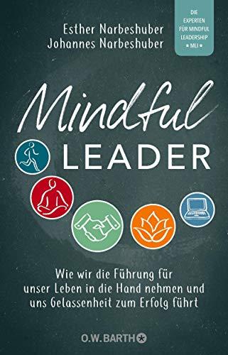 Mindful Leader: Wie wir die Führung für unser Leben in die Hand nehmen und uns...