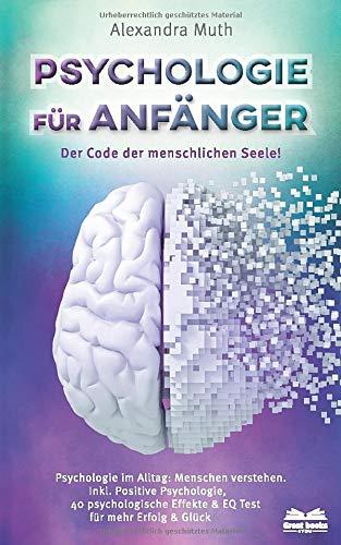 Psychologie für Anfänger - Der Code der menschlichen Seele: Psychologie im Alltag:...
