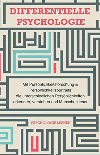 Differentielle Psychologie: Mit Persönlichkeitsforschung und Persönlichkeitsportraits...