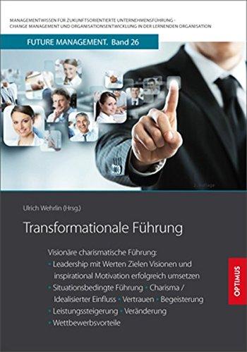 Transformationale Führung: Visionäre charismatische Führung: Leadership mit Werten,...