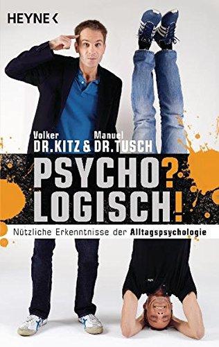 Psycho? Logisch! Nützliche Erkenntnisse der Alltagspsychologie