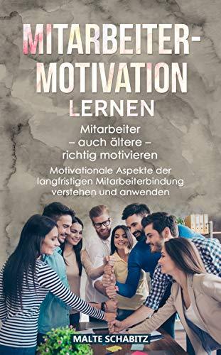 Mitarbeitermotivation lernen: Mitarbeiter - auch ältere - richtig motivieren |...