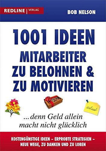 1001 Ideen, Mitarbeiter zu belohnen und zu motivieren: ... denn Geld allein macht nicht...