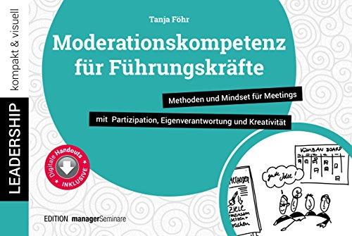 Moderationskompetenz für Führungskräfte: Methoden und Mindset für Meetings mit...