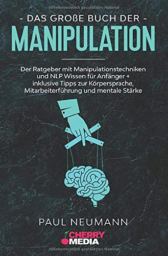 Das große Buch der Manipulation: Der Ratgeber mit Manipulationstechniken und NLP Wissen...