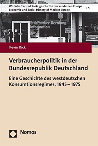 Verbraucherpolitik in der Bundesrepublik Deutschland: Eine Geschichte des westdeutschen...