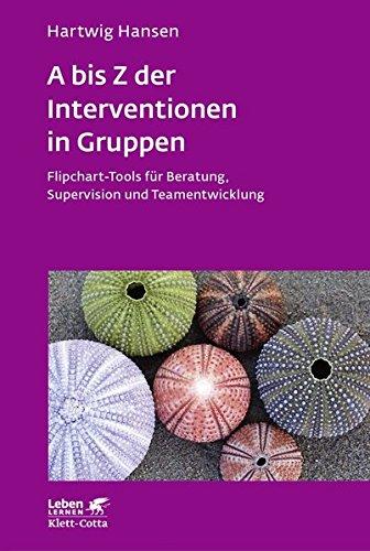 A bis Z der Interventionen in Gruppen: Flipchart-Tools für Beratung, Supervision und...