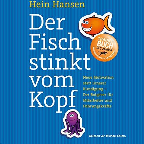 Der Fisch stinkt vom Kopf: Neue Motivation statt innere Kündigung - Der Ratgeber für...